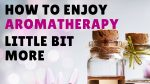 massage monday how to enjoy aromatherapy more
